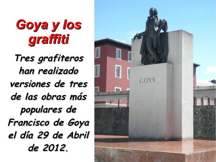 Goya y los  graffiti Tres grafiteros   han realizadoversiones de tresde las obras más   populares deFrancisco de Goyael dí...