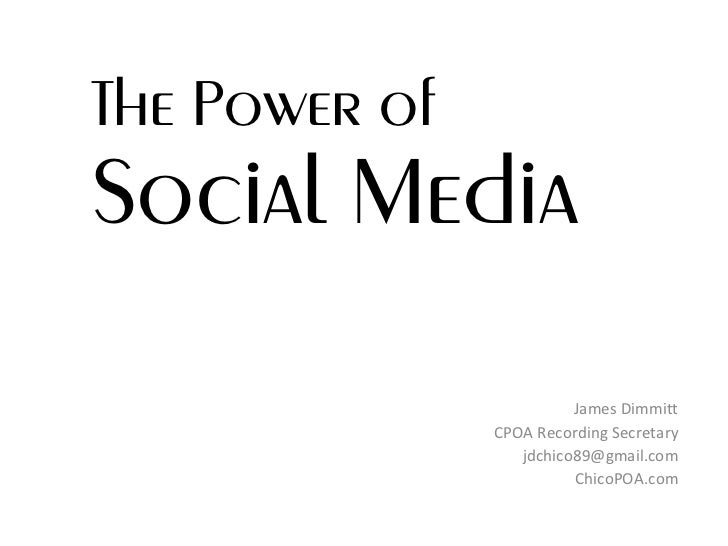 The Power of  Social Media James Dimmitt CPOA Recording Secretary [email_address] ChicoPOA.com