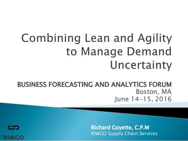 BUSINESS FORECASTING AND ANALYTICS FORUM Boston, MA June 14-15, 2016 Richard Goyette, C.P.M RIWGO Supply Chain Services