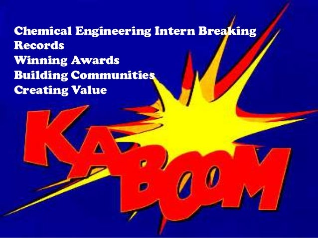 Chemical Engineering Intern Breaking Records Winning Awards Building Communities Creating Value