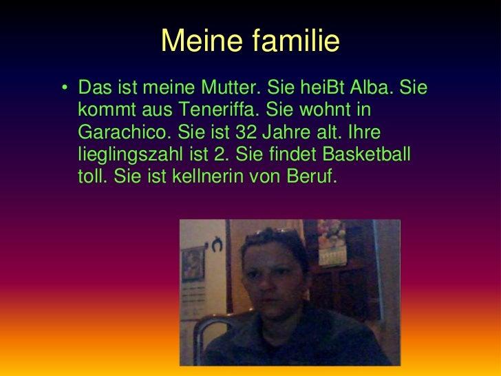 Meine familie• Das ist meine Mutter. Sie heiBt Alba. Sie  kommt aus Teneriffa. Sie wohnt in  Garachico. Sie ist 32 Jahre a...