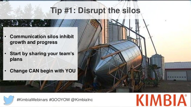 Tip #1: Disrupt the silos • Communication silos inhibit growth and progress • Start by sharing your team's plans • Change ...