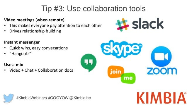 Tip #3: Use collaboration tools Video meetings (when remote) • This makes everyone pay attention to each other • Drives re...