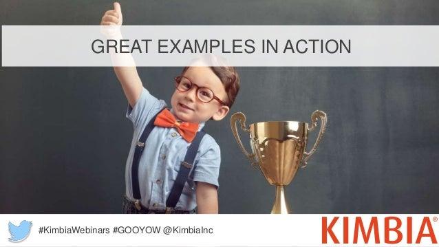 GREAT EXAMPLES IN ACTION #KimbiaWebinars #GOOYOW @KimbiaInc