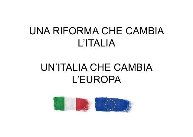 UNA RIFORMA CHE CAMBIA L'ITALIA UN'ITALIA CHE CAMBIA L'EUROPA