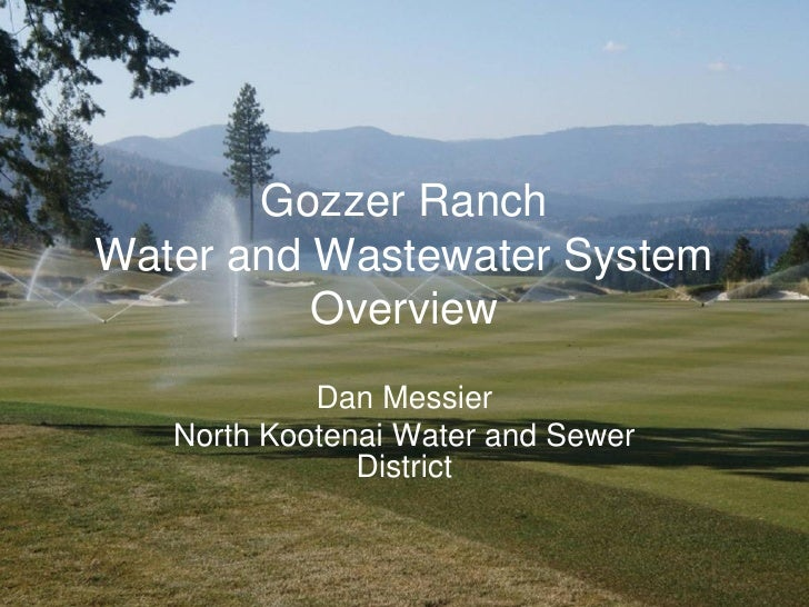 Gozzer Ranch Water and Wastewater System           Overview             Dan Messier    North Kootenai Water and Sewer     ...