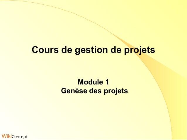 Cours de gestion de projets Module 1 Genèse des projets WikiConcept