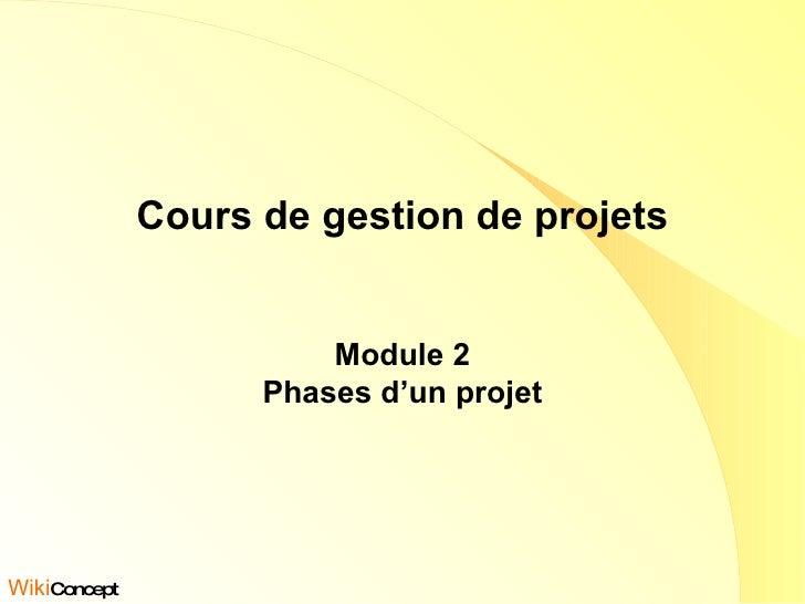 Cours de gestion de projets Module 2 Phases d'un projet Wiki Concept