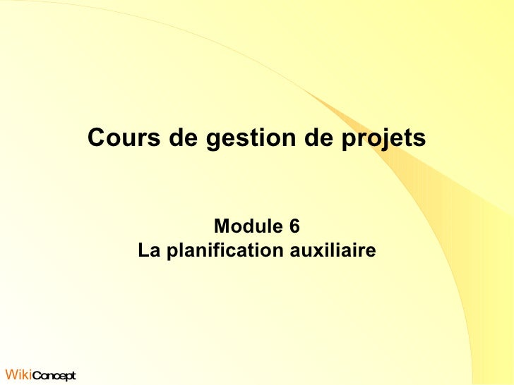 Cours de gestion de projets Module 6 La planification auxiliaire Wiki Concept