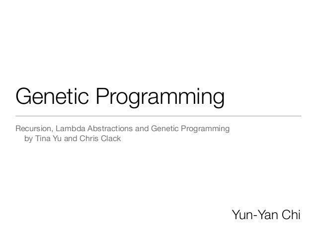 Genetic ProgrammingRecursion, Lambda Abstractions and Genetic Programming  by Tina Yu and Chris Clack                     ...