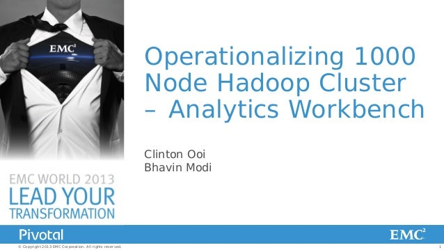1© Copyright 2013 EMC Corporation. All rights reserved. Operationalizing 1000 Node Hadoop Cluster – Analytics Workbench Cl...