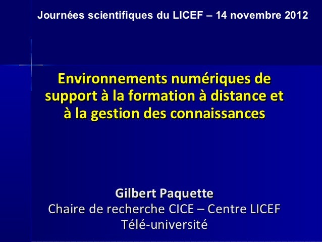Journées scientifiques du LICEF – 14 novembre 2012   Environnements numériques de support à la formation à distance et    ...