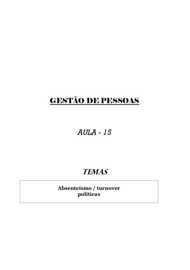 GESTÃO DE PESSOAS        AULA - 15         TEMAS Absenteísmo / turnover        políticas