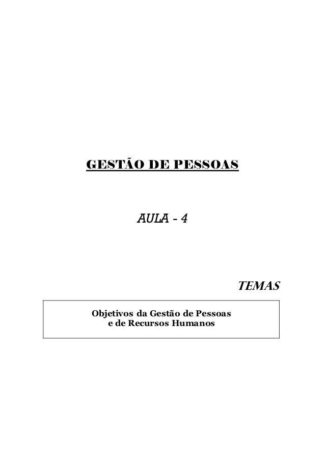 GESTÃO DE PESSOAS         AULA - 4                                 TEMASObjetivos da Gestão de Pessoas   e de Recursos Hum...