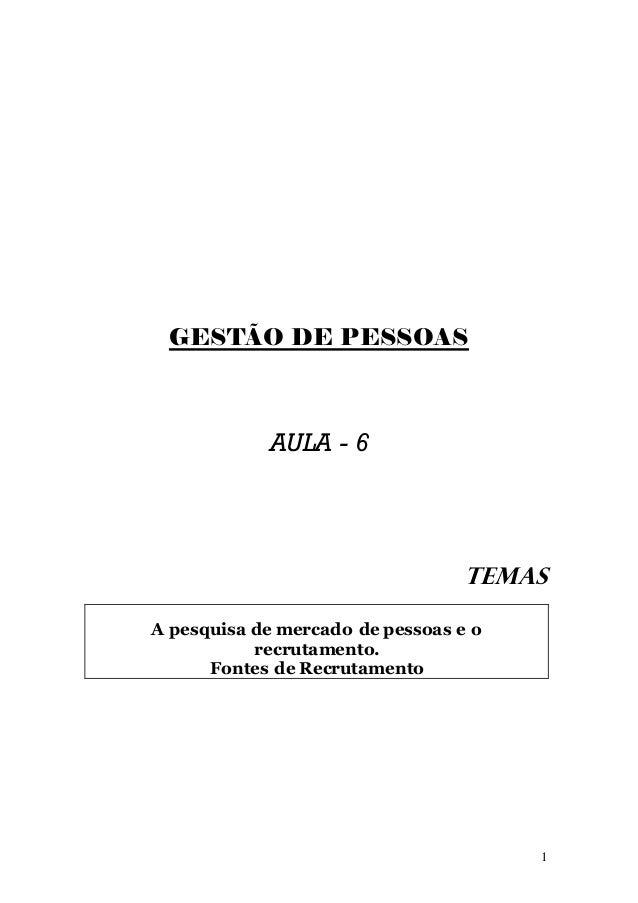 GESTÃO DE PESSOAS            AULA - 6                                  TEMASA pesquisa de mercado de pessoas e o          ...