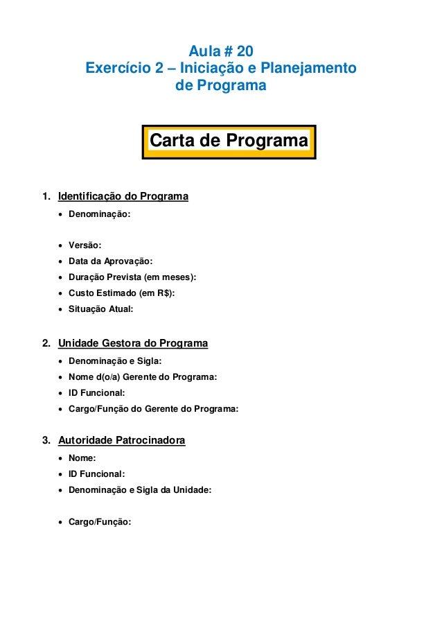 Aula # 20 Exercício 2 – Iniciação e Planejamento de Programa 1. Identificação do Programa  Denominação:  Versão:  Data ...