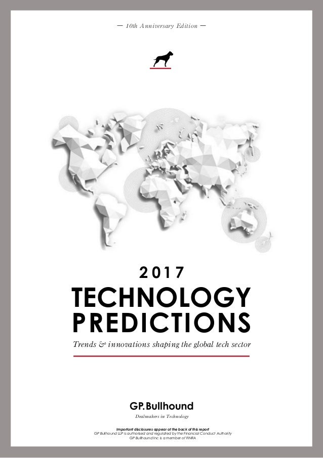 Trends & innovations shaping the global tech sector TECHNOLOGY PREDICTIONS 2 0 1 7 10th Anniversary Edition Important disc...