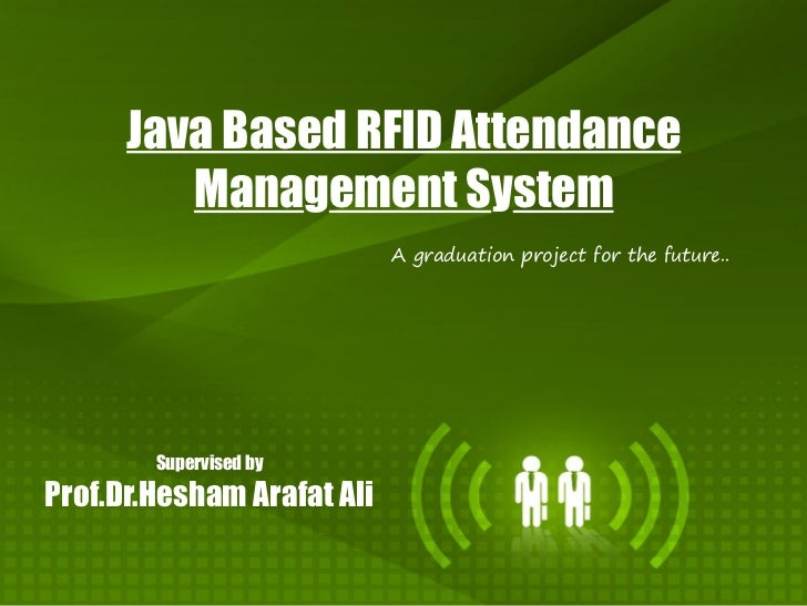 Java Based RFID Attendance          Management System                             A graduation project for the future..   ...