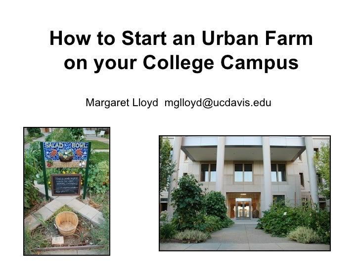 How to Start an Urban Farm  on your College Campus    Margaret Lloyd mglloyd@ucdavis.edu