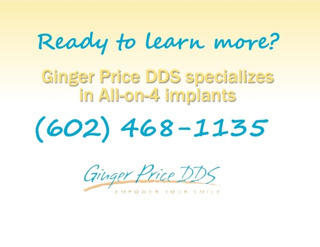 Ready to learn more? Ginger Price DDS specializes in All-on-4 implants (602) 468-1135