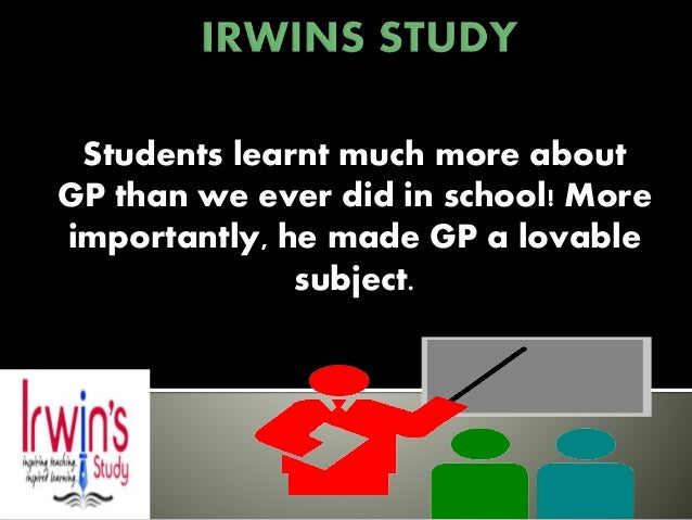Students learnt much more about GP than we ever did in school! More importantly, he made GP a lovable subject.