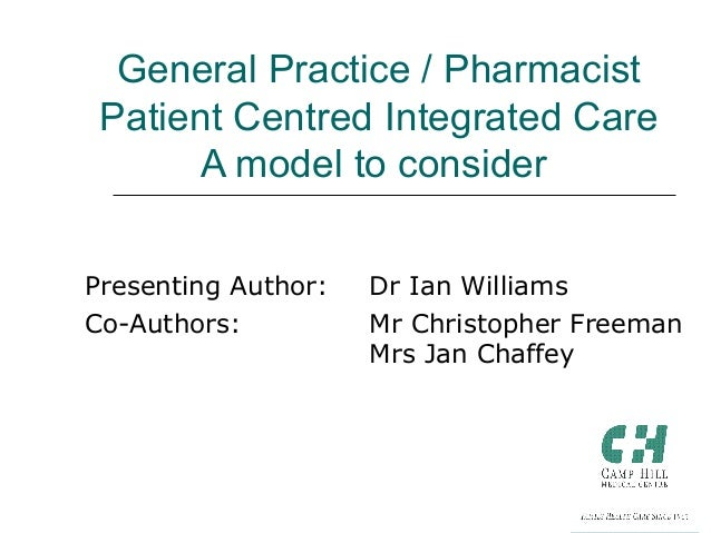 Presenting Author: Dr Ian Williams Co-Authors: Mr Christopher Freeman Mrs Jan Chaffey General Practice / Pharmacist Patien...