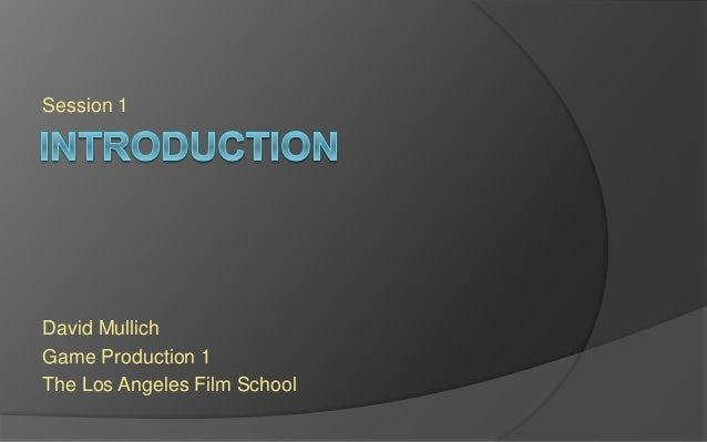 Session 1  David Mullich  Game Production 1  The Los Angeles Film School