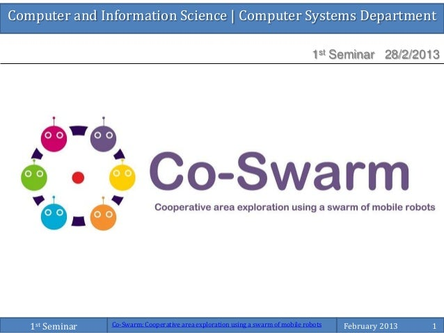 Computer and Information Science   Computer Systems Department1st Seminar 28/2/2013Co-Swarm: Cooperative area exploration ...