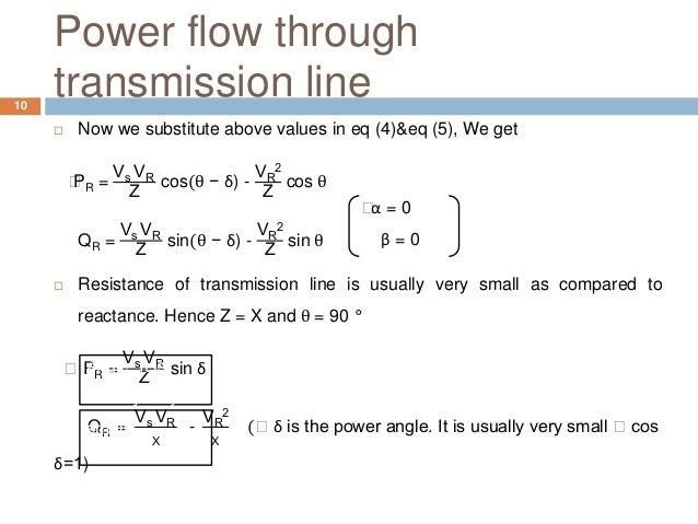 Power flow through transmission line  Now we substitute above values in eq (4)&eq (5), We get ⸫PR = Vs VR Z cos(θ − δ) - ...