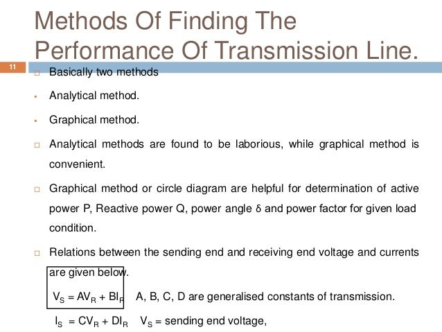 Methods Of Finding The Performance Of Transmission Line.11  Basically two methods  Analytical method.  Graphical method...