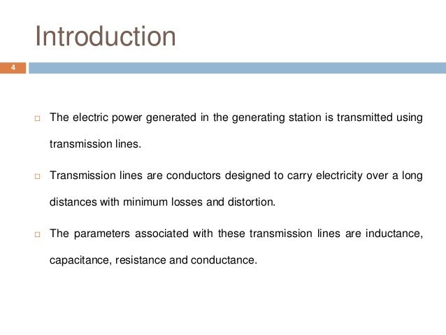 Introduction  The electric power generated in the generating station is transmitted using transmission lines.  Transmiss...