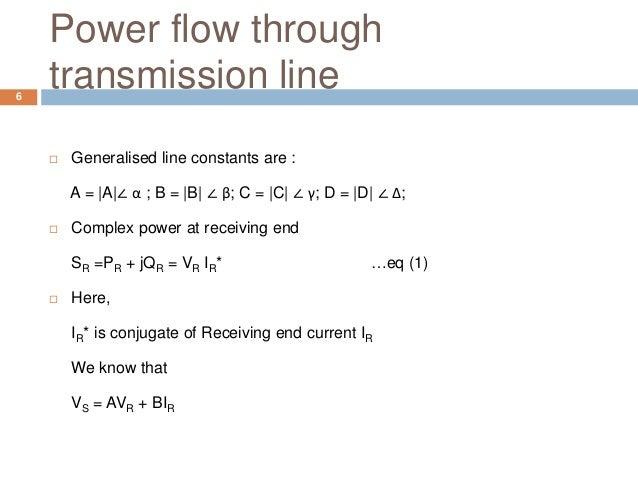Power flow through transmission line  Generalised line constants are : A = |A|∠ α ; B = |B| ∠ β; C = |C| ∠ γ; D = |D| ∠ Δ...