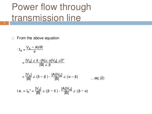 Power flow through transmission line  From the above equation ⸫IR = VS − AVR B = |VS| ∠ δ −|A|∠ α|VR| ∠0° |B| ∠ β = |VS| ...
