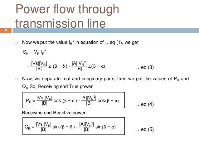 Power flow through transmission line  Now we put the value IR* in equation of …eq (1), we get SR = VR IR* = |Vs||VR| |B| ...