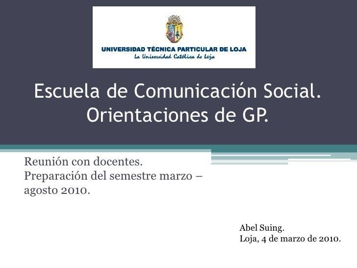 Escuela de Comunicación Social.Orientaciones de GP.<br />Reunión con docentes.Preparación del semestre marzo – agosto 2010...
