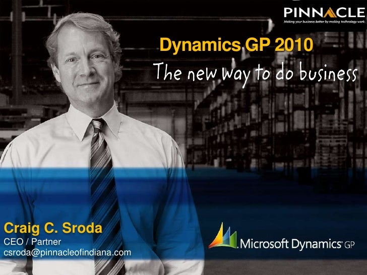 Dynamics GP 2010 <br />Craig C. Sroda<br />CEO / Partner<br />csroda@pinnacleofindiana.com<br />