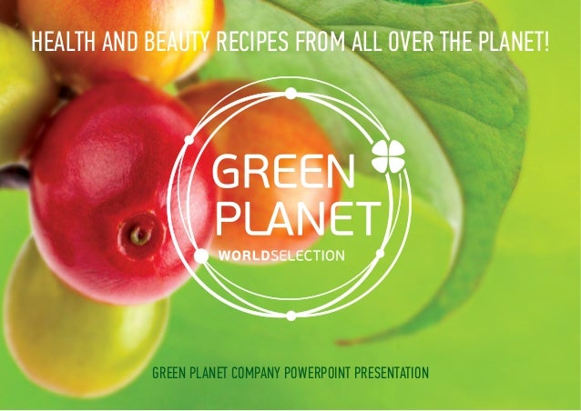 Green Planet company PowerPoint presentation Health and Beauty Recipes from All over the Planet!