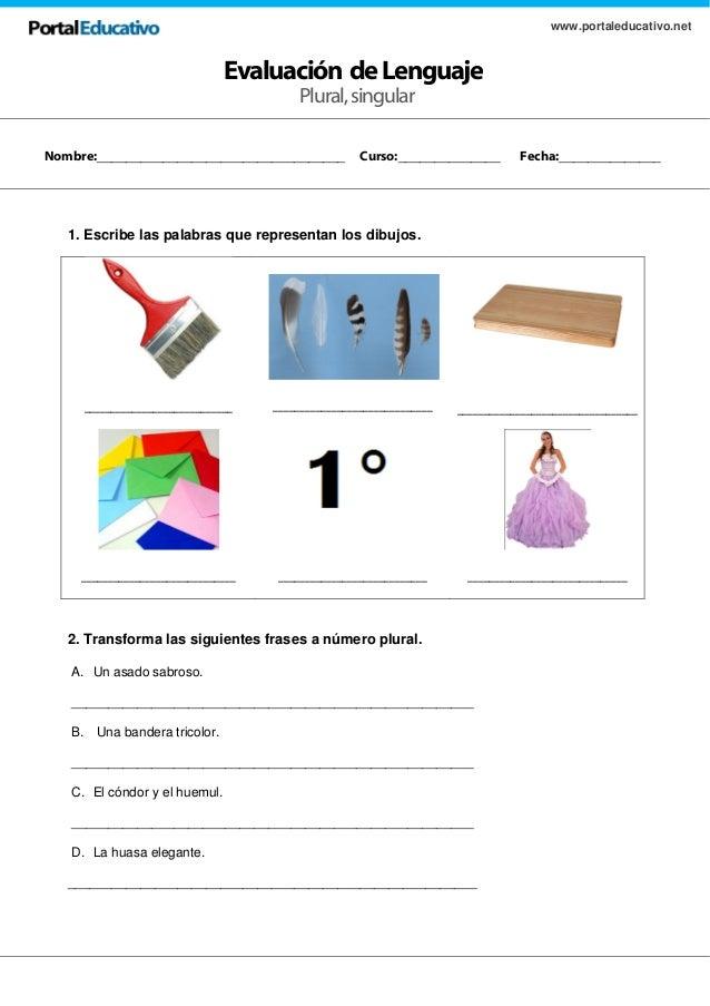 Evaluación deLenguaje www.portaleducativo.net Plural,singular 1. Escribe las palabras que representan los dibujos. _______...