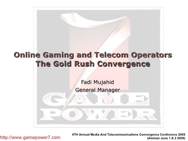 Online Gaming and Telecom Operators  The Gold Rush Convergence  Fadi Mujahid General Manager 6TH Annual Media And Telecomm...