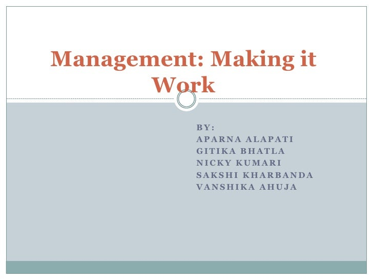 Management: Making it       Work           BY:           APARNA ALAPATI           GITIKA BHATLA           NICKY KUMARI    ...