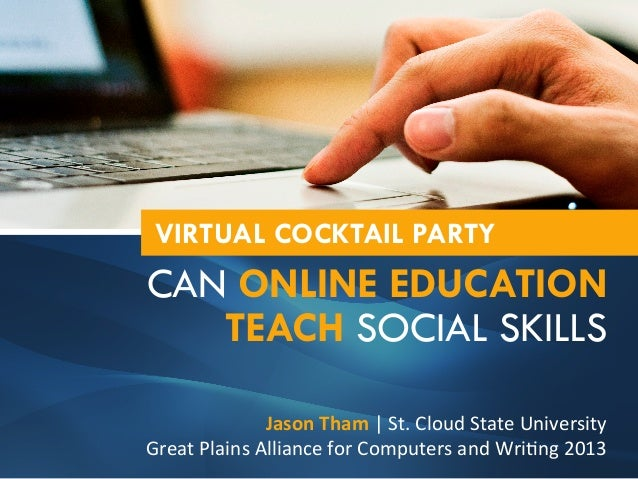 VIRTUAL COCKTAIL PARTY  CAN ONLINE EDUCATION TEACH SOCIAL SKILLS Jason  Tham  |  St.  Cloud  State  University...
