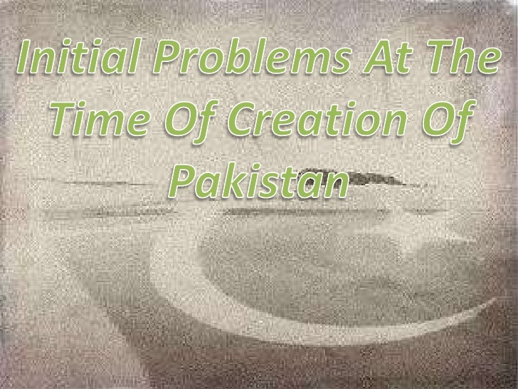 Initial Problems At The Time Of Creation Of Pakistan<br />