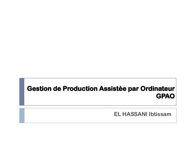 Gestion de Production Assistée par Ordinateur GPAO EL HASSANI Ibtissam
