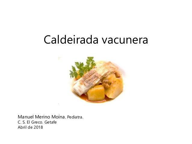 Caldeirada vacunera Manuel Merino Moína. Pediatra. C. S. El Greco. Getafe Abril de 2018