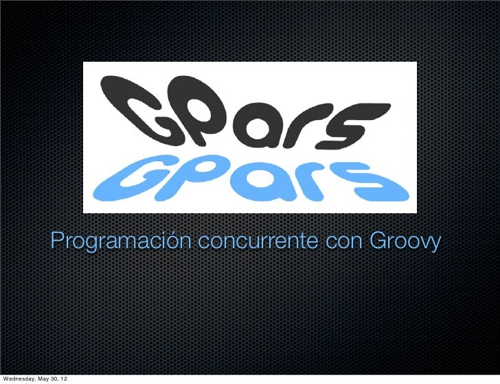 Programación concurrente con GroovyWednesday, May 30, 12