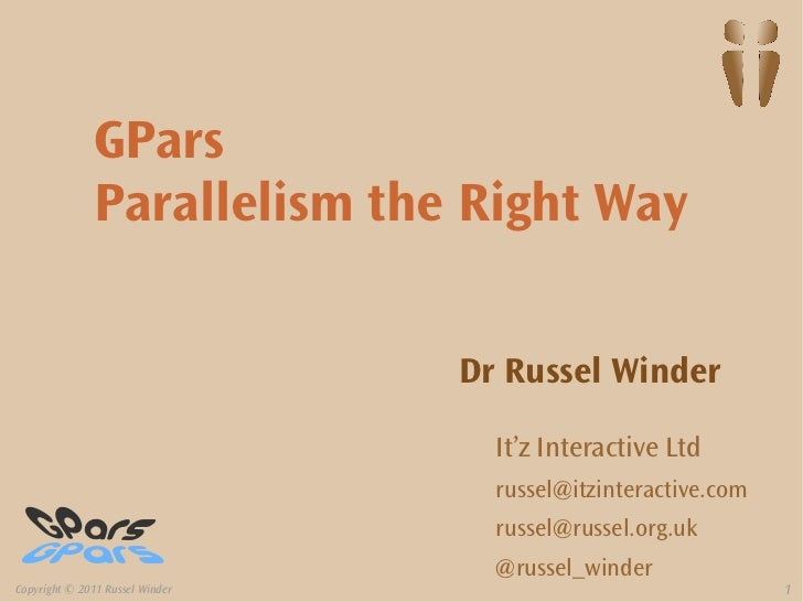 GPars               Parallelism the Right Way                                 Dr Russel Winder                            ...