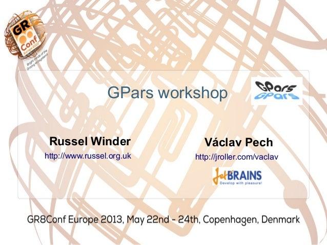GPars workshopVáclav Pechhttp://jroller.com/vaclavRussel Winderhttp://www.russel.org.uk