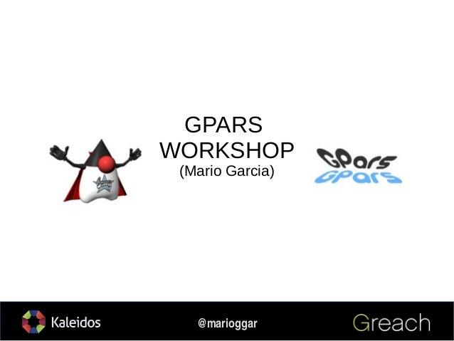 1 @marioggar GPARS WORKSHOP (Mario Garcia)