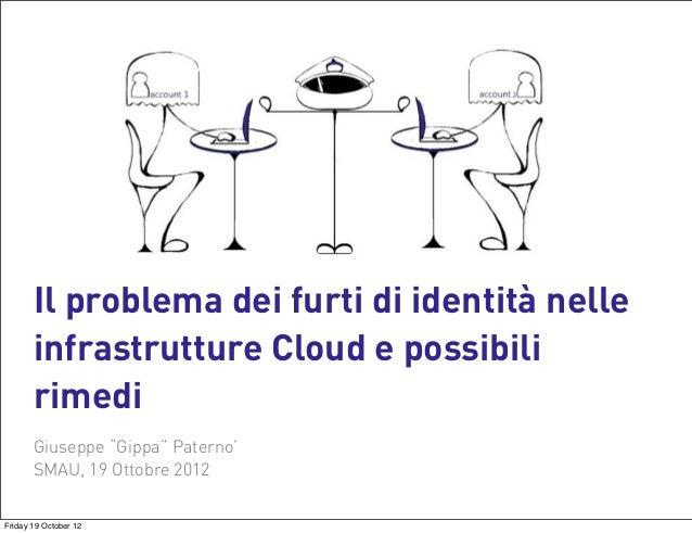 """Il problema dei furti di identità nelle       infrastrutture Cloud e possibili       rimedi       Giuseppe """"Gippa"""" Paterno..."""