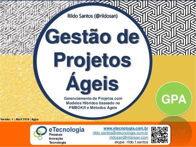 1 GestãodeProjetosÁgeiscomModelosHíbridos Rildo Santos (@rildosan) rildo.santos@etecnologia.com.brwww.etecnologia.com.br V...